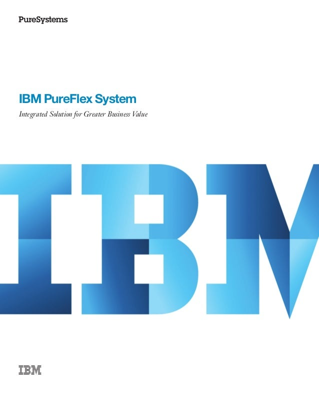 IBM PureFlex System Integrated Solution for Greater Business Value