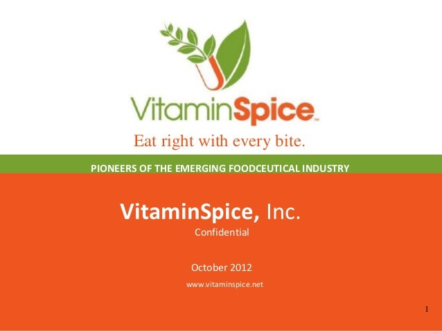 Eat right with every bite.PIONEERS OF THE EMERGING FOODCEUTICAL INDUSTRY     VitaminSpice, Inc.                  Confident...