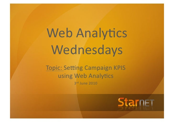 Web	   Analy*cs	    Wednesdays	    Topic:	   Se4ng	   Campaign	   KPIS	        using	   Web	   Analy*cs	                 3...