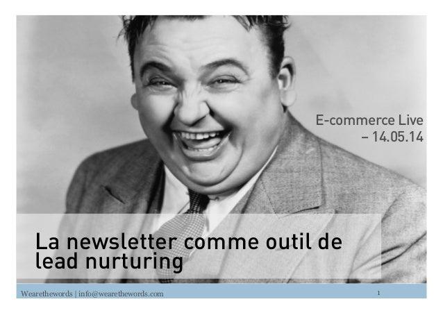 Wearethewords   info@wearethewords.com E-commerce Live – 14.05.14 La newsletter comme outil de lead nurturing 1