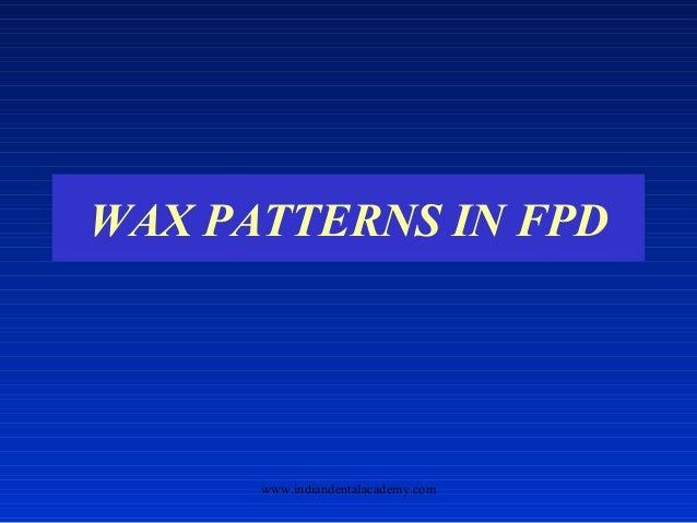 WAX PATTERNS IN FPD www.indiandentalacademy.com
