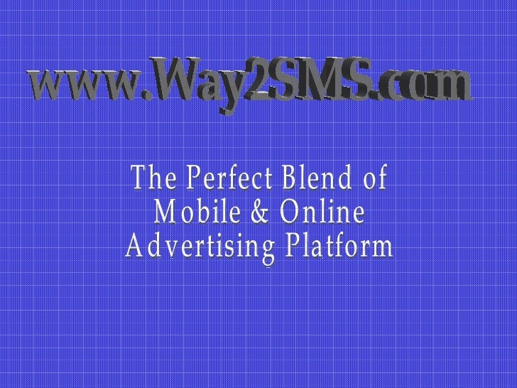 The Perfect Blend of  Mobile & Online  Advertising Platform www.Way2SMS.com