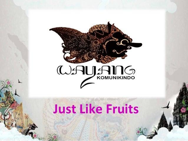 Just Like Fruits