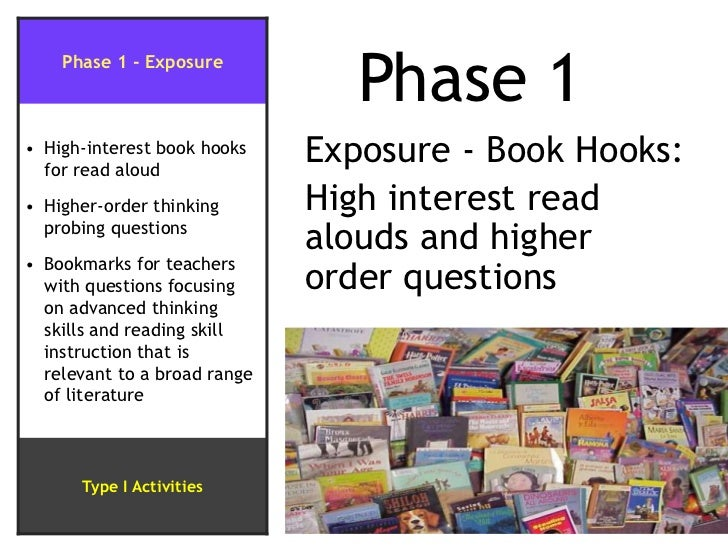 Phase 1<br />Exposure - Book Hooks:<br />High interest read   alouds and higher     order questions<br />