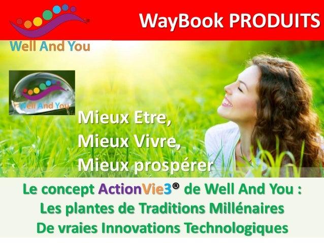 WayBook PRODUITS Mieux Etre, Mieux Vivre, Mieux prospérer Le concept ActionVie3® de Well And You : Les plantes de Traditio...