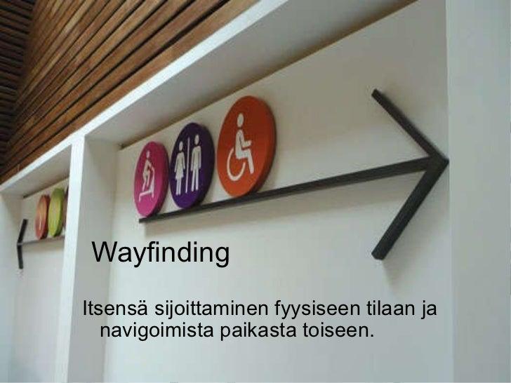 Wayfinding Itsensä sijoittaminen fyysiseen tilaan ja navigoimista paikasta toiseen.