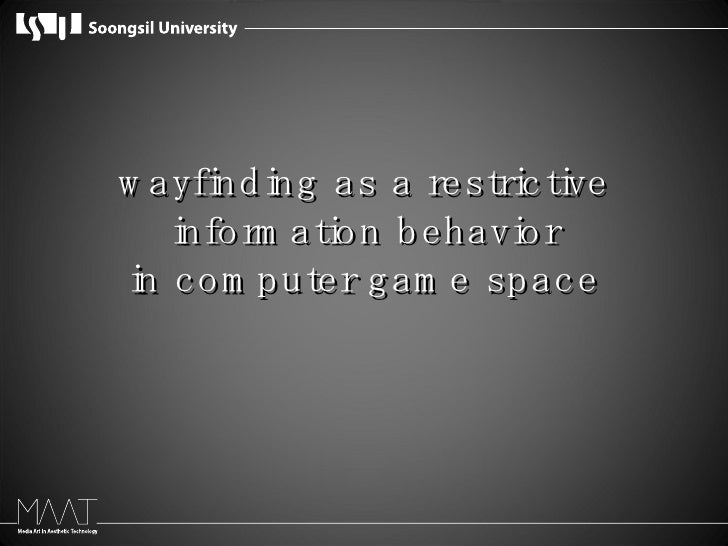 wayfinding as a restrictive information behavior in computer game space