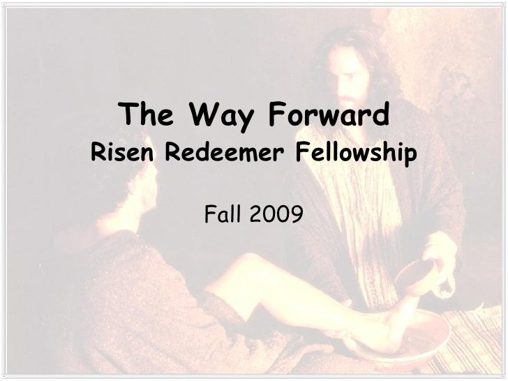 The Way Forward Risen Redeemer Fellowship Fall 2009