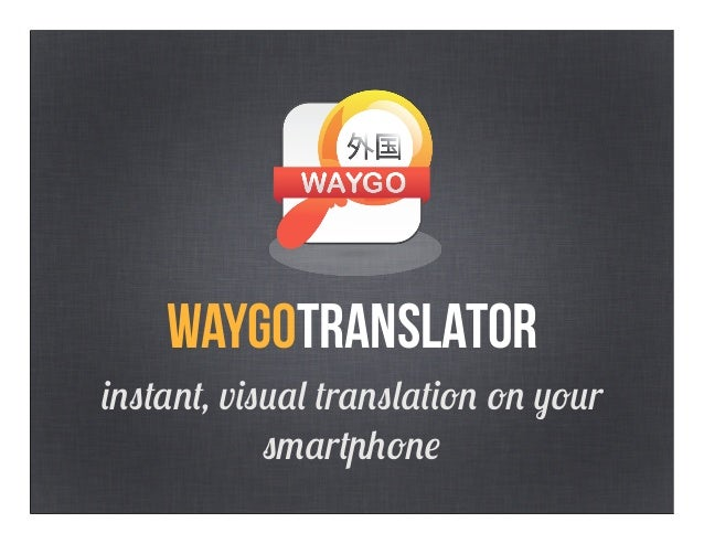 Waygo - Instant, Visual Translation on your Smartphone