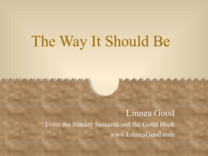 The Way It Should Be Linnea Good From the Sunday Sessions and the Good Book www.LinneaGood.com
