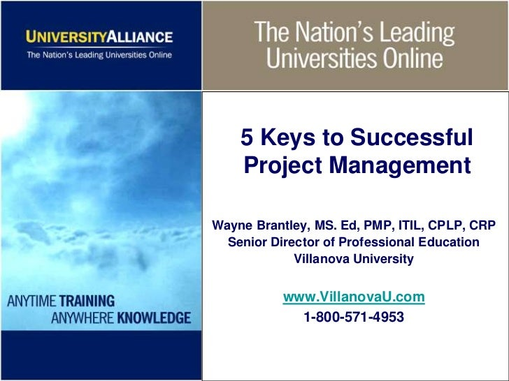 5 Keys to Successful    Project ManagementWayne Brantley, MS. Ed, PMP, ITIL, CPLP, CRP  Senior Director of Professional Ed...