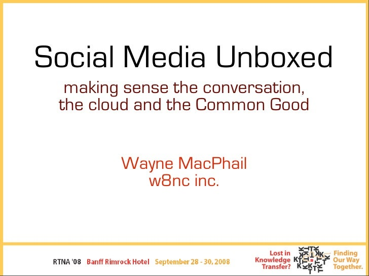 Social Media Unboxed   making sense the conversation,  the cloud and the Common Good           Wayne MacPhail           w8...