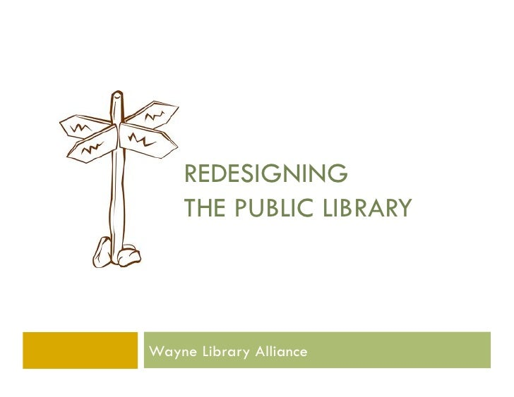 REDESIGNING    THE PUBLIC LIBRARYWayne Library Alliance