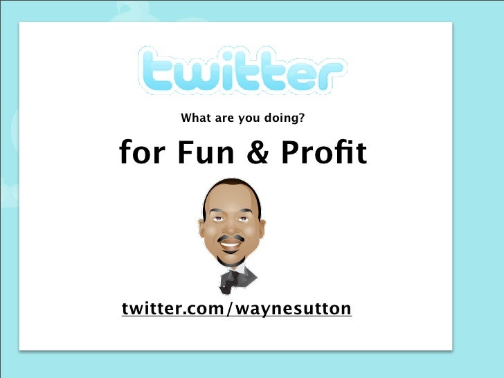 What are you doing?   for Fun & Profit    twitter.com/waynesutton