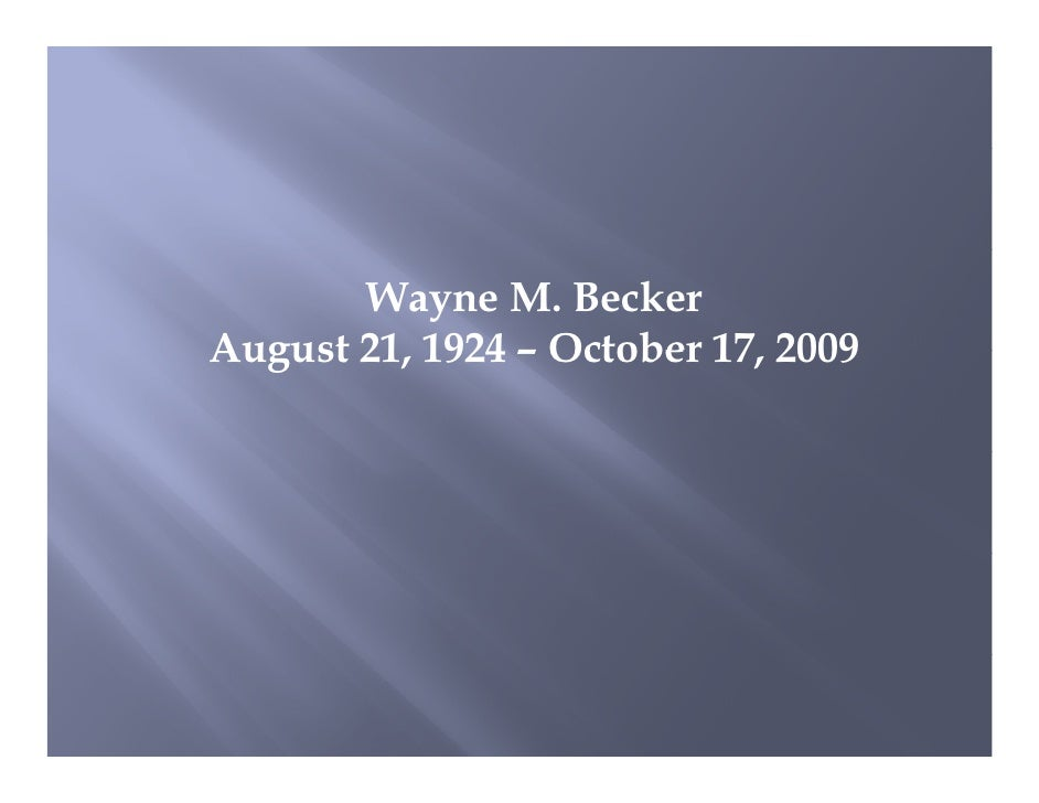 Wayne M. Becker August 21, 1924 – October 17, 2009        21                 17