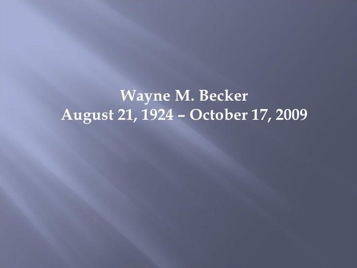 Wayne M. Becker August 21, 1924 – October 17, 2009