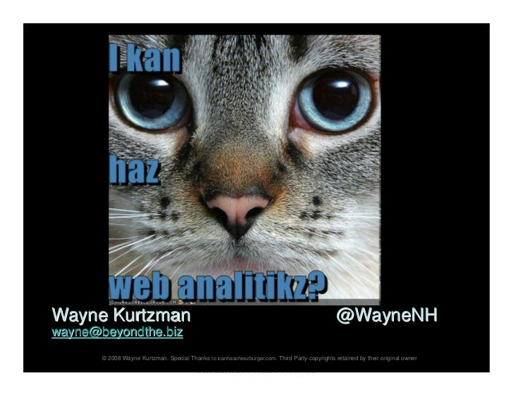 I KAN HAZ                       WEB ANALITIKS!     Wayne Kurtzman                                                         ...