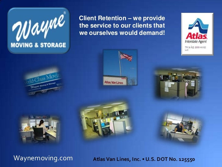 Client Retention – we provide the service to our clients that we ourselves would demand!<br />Waynemoving.com<br />Atlas V...