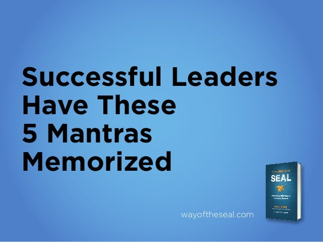 Successful Leaders Have These 5 Mantras Memorized wayoftheseal.com