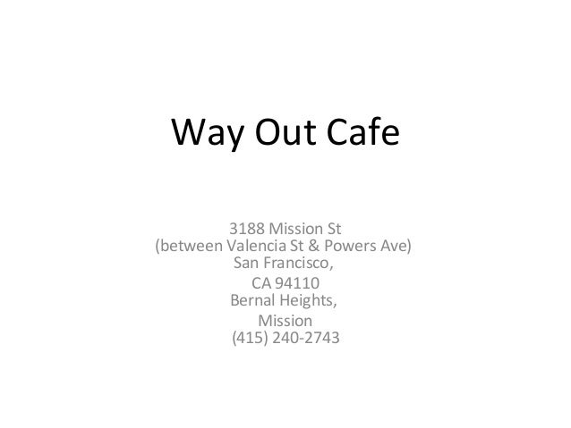 Way Out Cafe 3188 Mission St (between Valencia St & Powers Ave) San Francisco, CA 94110 Bernal Heights, Mission (415) 240-...