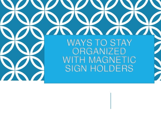 WAYS TO STAY ORGANIZED WITH MAGNETIC SIGN HOLDERS