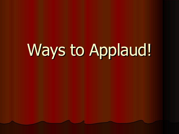 Ways To Applaud!