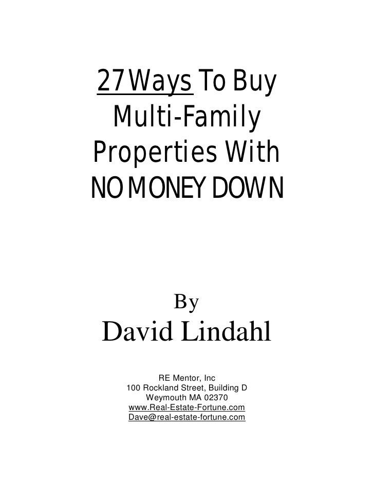 27 Ways To Buy  Multi-Family Properties With NO MONEY DOWN                 By David Lindahl          RE Mentor, Inc   100 ...