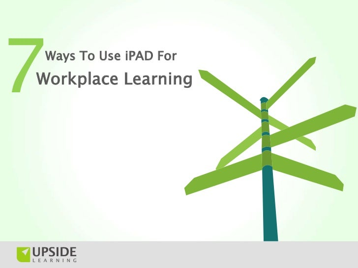 7Ways To Use iPAD ForWorkplace Learning
