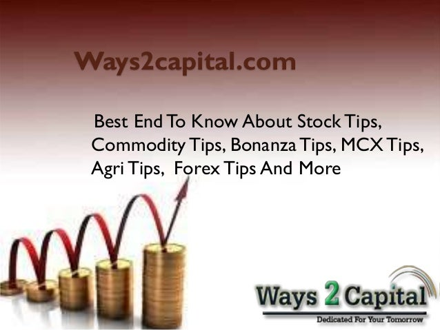 Ways2capital.com Best EndTo Know About StockTips, CommodityTips, BonanzaTips, MCXTips, AgriTips, ForexTips And More