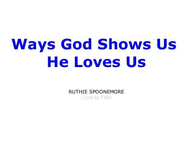 Ways God Shows Us He Loves Us RUTHIE SPOONEMORE I Live by Faith