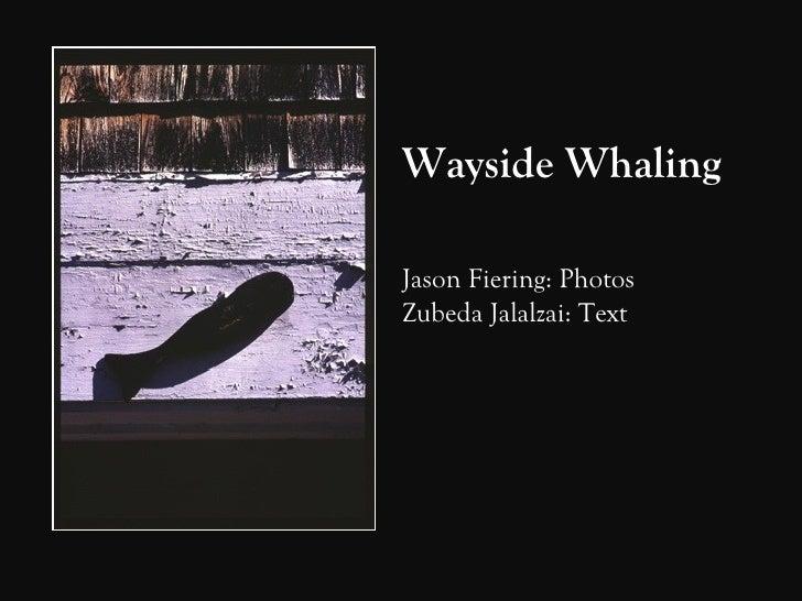 Wayside WhalingJason Fiering: PhotosZubeda Jalalzai: Text