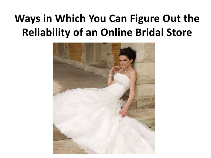 Ways in Which You Can Figure Out the Reliability of an Online Bridal Store