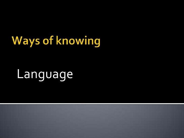 Ways of knowing<br />Language<br />