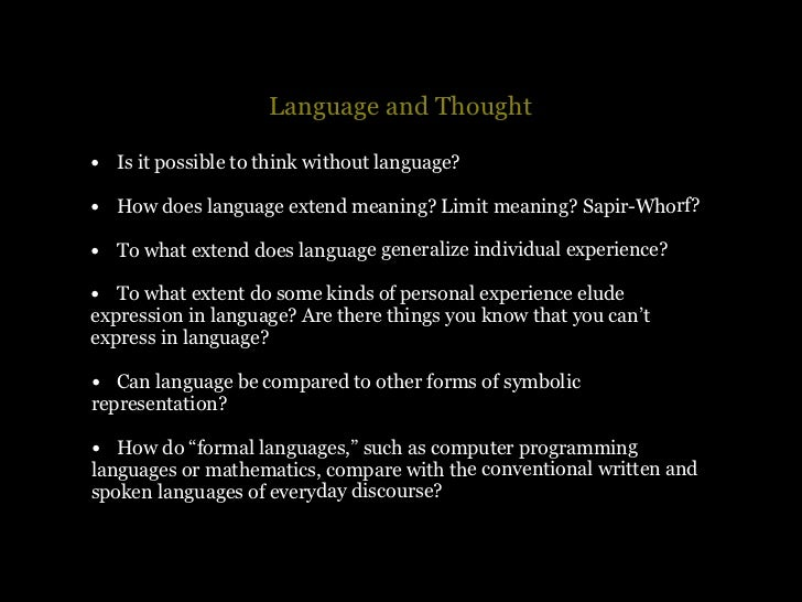 does language determine or limit thought essay Language is a highly elaborated signaling system marges linguistiques essays on language and linguistics and links to related materials what is human language without comments another aspect of human language is that we express thoughts with words.