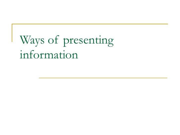 Ways of presenting information