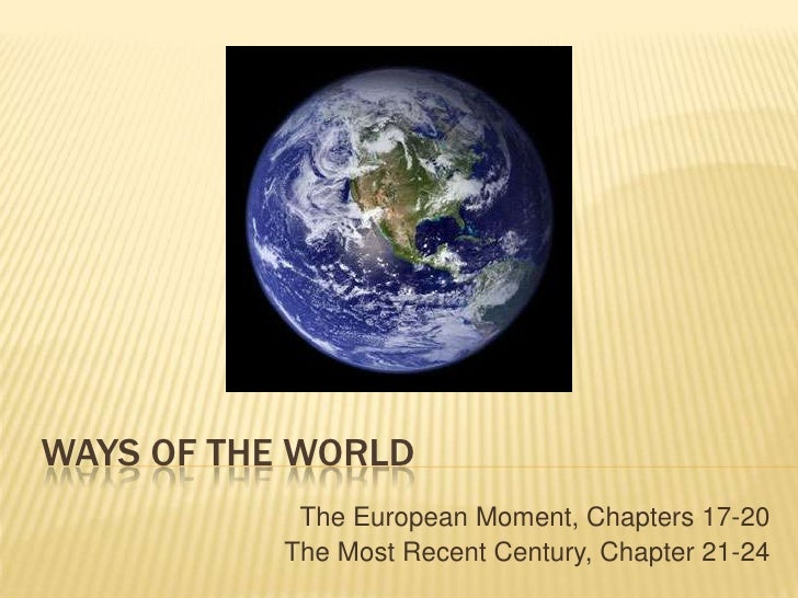 Ways of the World<br />The European Moment, Chapters 17-20<br />The Most Recent Century, Chapter 21-24<br />