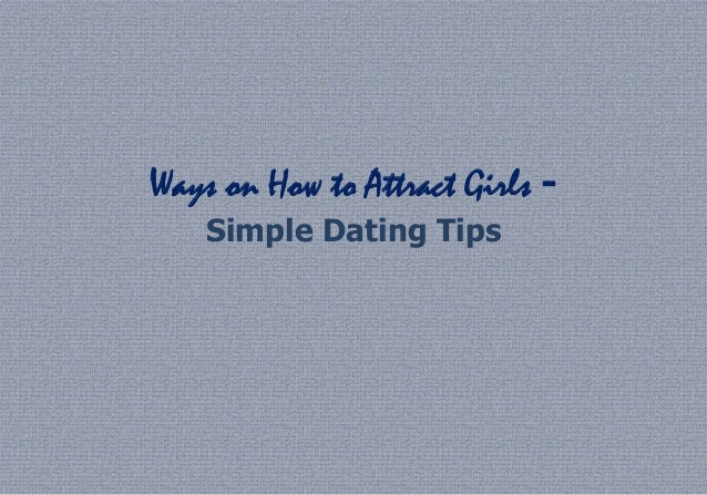 Ways on How to Attract Girls -    Simple Dating Tips