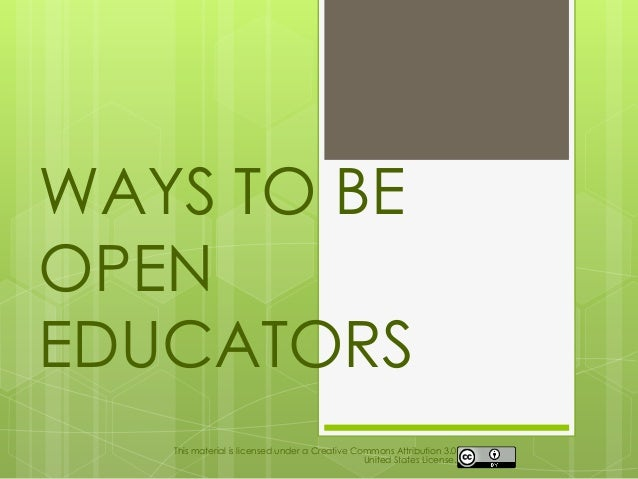 WAYS TO BEOPENEDUCATORS   This material is licensed under a Creative Commons Attribution 3.0                              ...