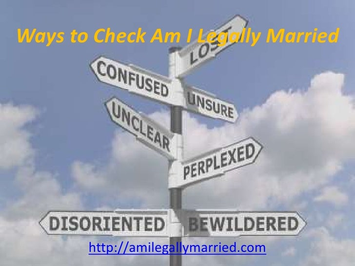 Ways to Check Am I Legally Married<br />http://amilegallymarried.com<br />