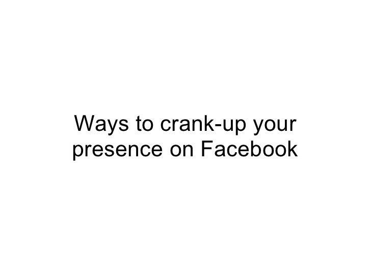 Ways to crank-up yourpresence on Facebook