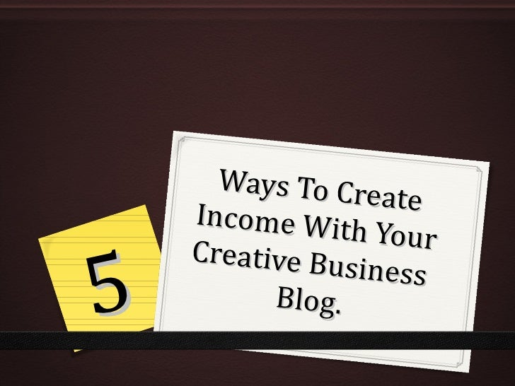 Ways To Create Income With Your Creative Business  Blog. 5