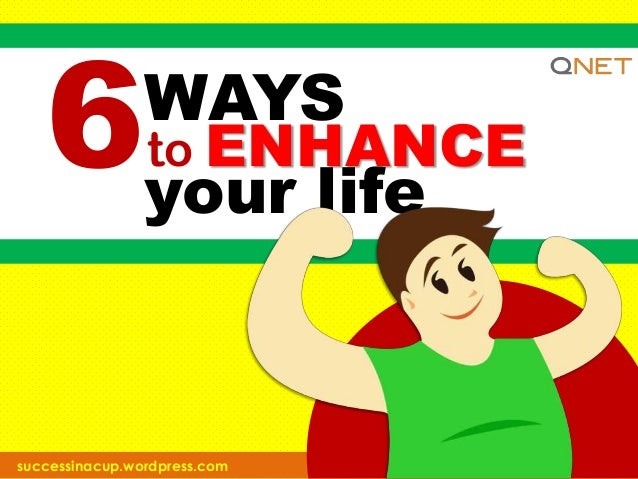 6 Ways to Enhance Your Life
