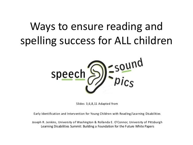 Ways to ensure reading andspelling success for ALL childrenSlides 3,6,8,11 Adapted fromEarly Identification and Interventi...