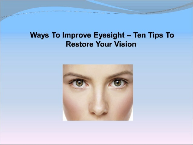 Ways To Improve EyesightPoor eyesight can be prevented and fixed if you knowhow to treat them. Our eyes are the two most p...
