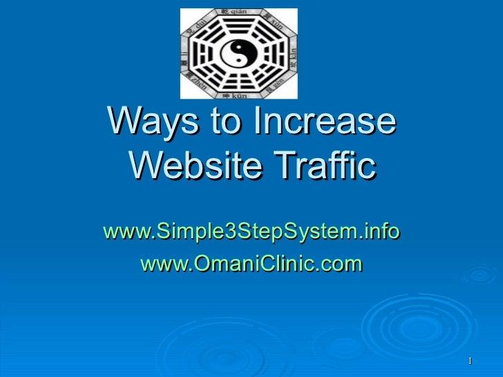 Ways to Increase Website Traffic www.Simple3StepSystem.info www.OmaniClinic.com