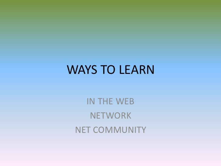 WAYS TO LEARN   IN THE WEB    NETWORK NET COMMUNITY
