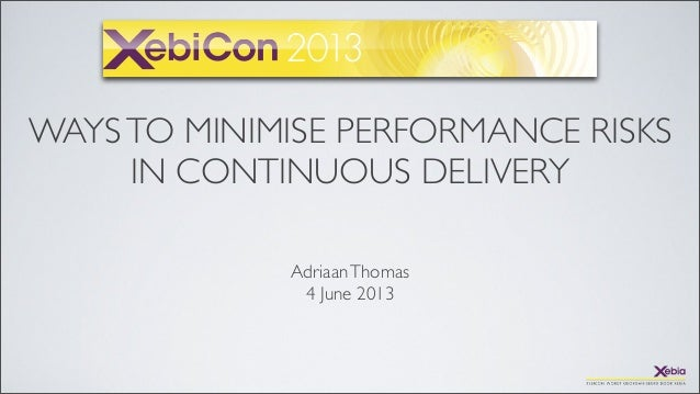 WAYSTO MINIMISE PERFORMANCE RISKSIN CONTINUOUS DELIVERYAdriaanThomas4 June 2013