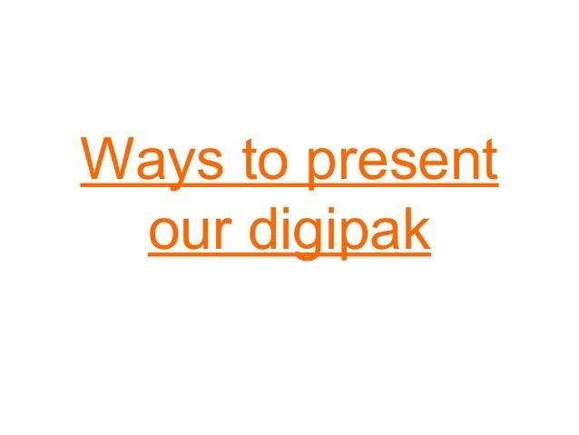 Ways to present our digipak