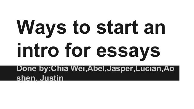 ways to start an introduction to an essay Edit article wiki how to start a college essay five methods: essay template and sample essays get started formulate your thesis write an introduction moving forward.