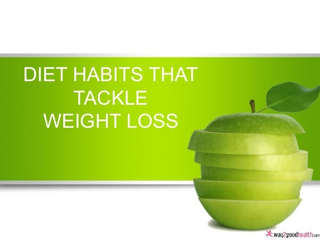 Diet Habits that tackle Weight Loss